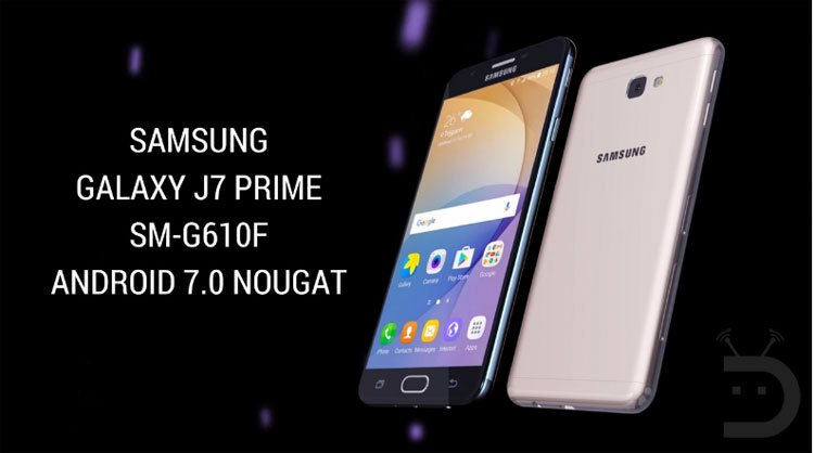 Update Galaxy J7 Prime SM-G610F with Android Nougat ...
