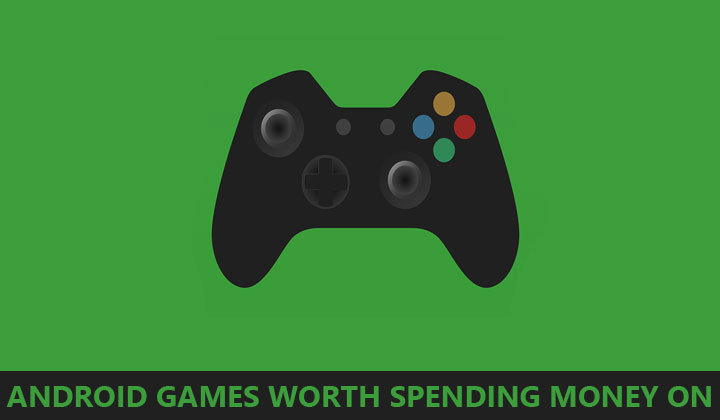 6 Android Games Worth Spending Money On