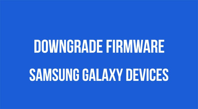 Downgrade Firmware on Samsung