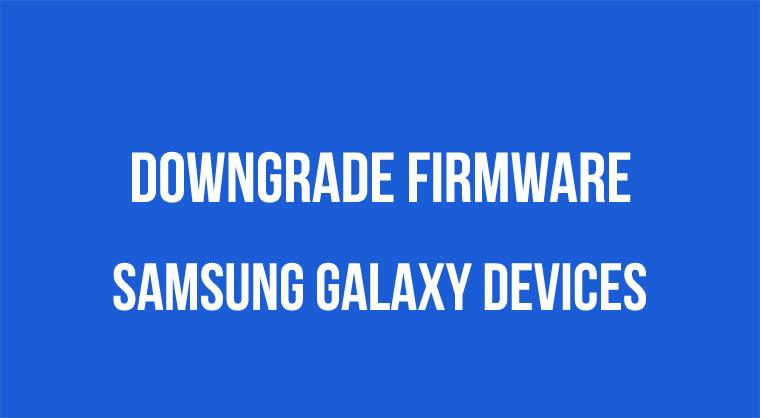 Downgrade Firmware on Samsung