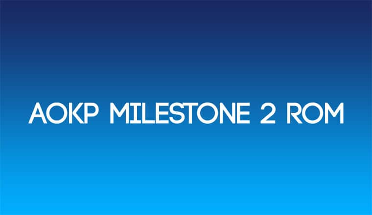 AOKP Milestone 2 ROM