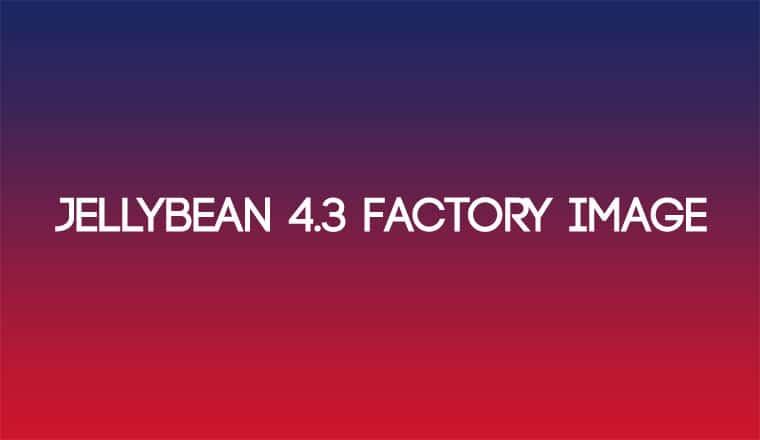 JellyBean 4.3 Factory Image