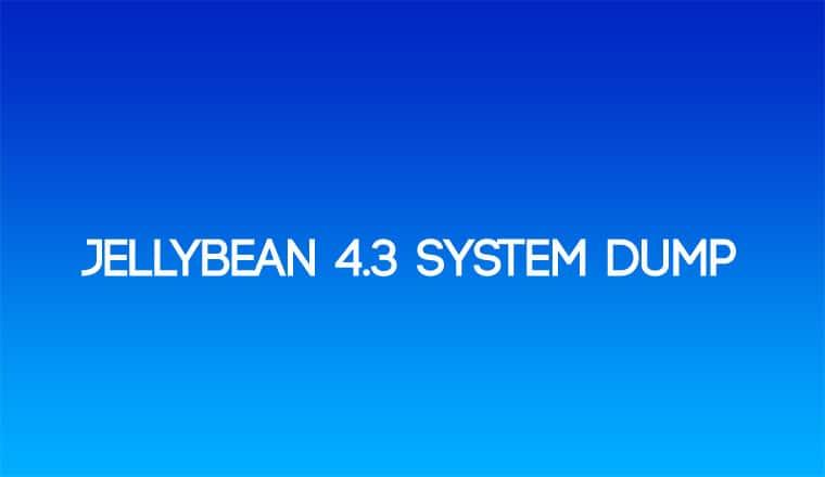 JellyBean 4.3 Leaked System Dump