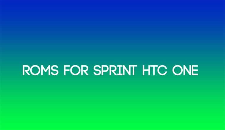 ROMs for Sprint HTC One