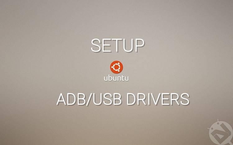 How to Setup ADB and USB drivers on Ubuntu easily