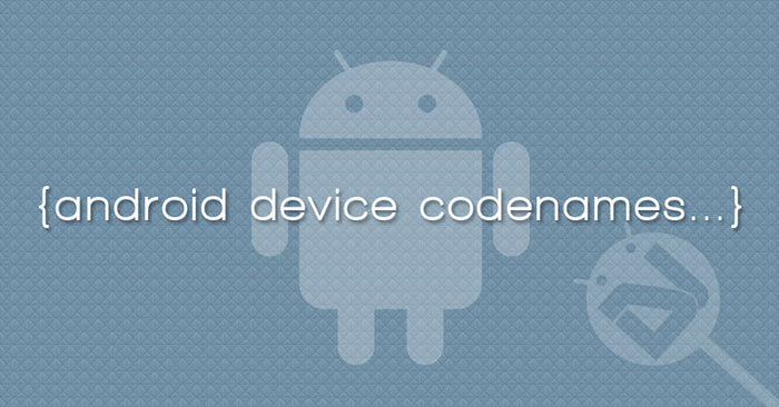 List of 3000+ Android Device Codenames