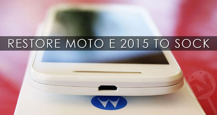 How to Restore Moto E 2015 to Stock Firmware