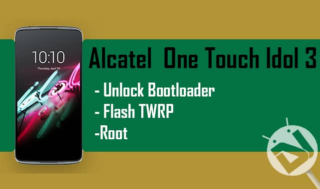 Alcatel One Touch Idol 3 - Unlock Bootloader, Flash TWRP, and Root