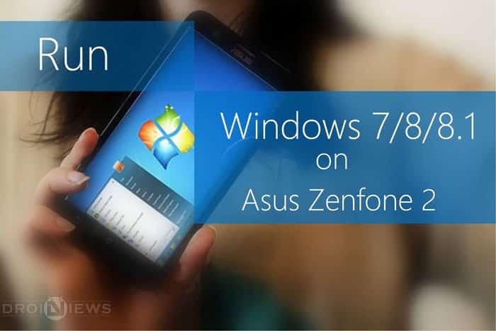 Run Windows OS on Asus Zenfone 2 ( Win 7/8/8 1)