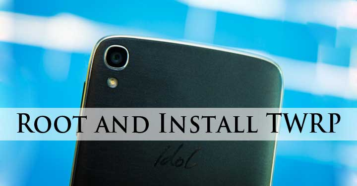 Root and Install TWRP on Alcatel Idol 3 (5 5) | DroidViews