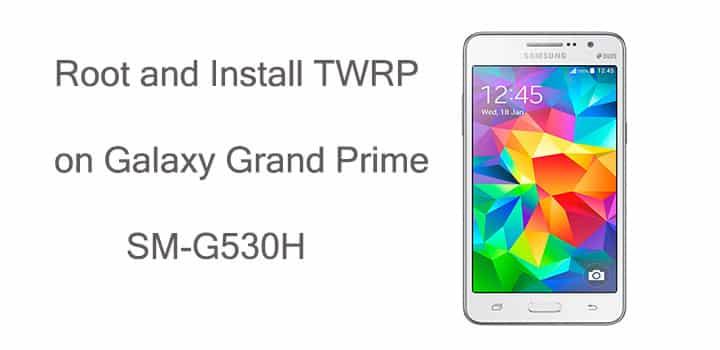 Root Galaxy Grand Prime SM-G530H and Install TWRP Recovery