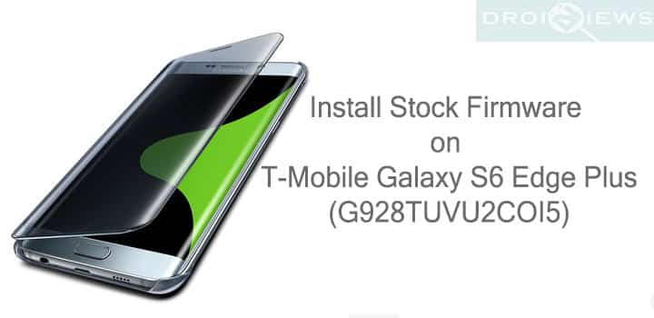 Install Stock G928TUVU2COI5 Firmware on T-Mobile Galaxy S6 Edge Plus