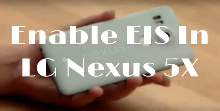 Enable EIS (Electronic Image Stabilization) In LG Nexus 5X