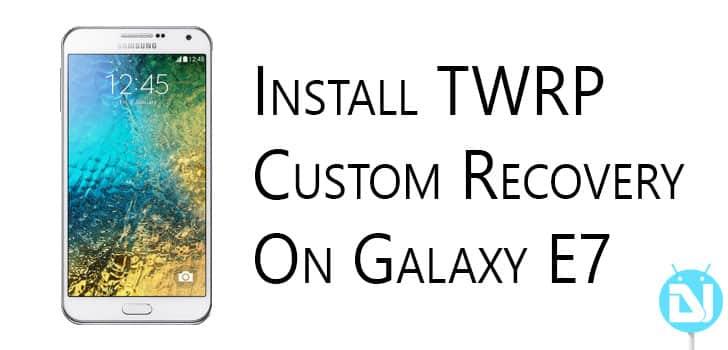 Install TWRP on Samsung Galaxy E7 (E700H & E700F) | DroidViews
