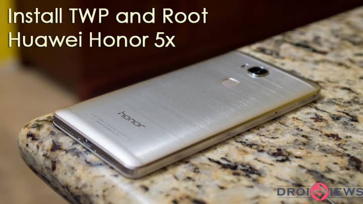 Install TWRP and Root Huawei Honor 5X (KIW-L24) | DroidViews