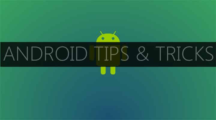 Tips and tricks for Android