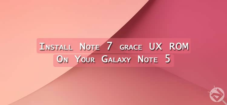 Get Grace UX from Galaxy Note 7 on Galaxy Note 5