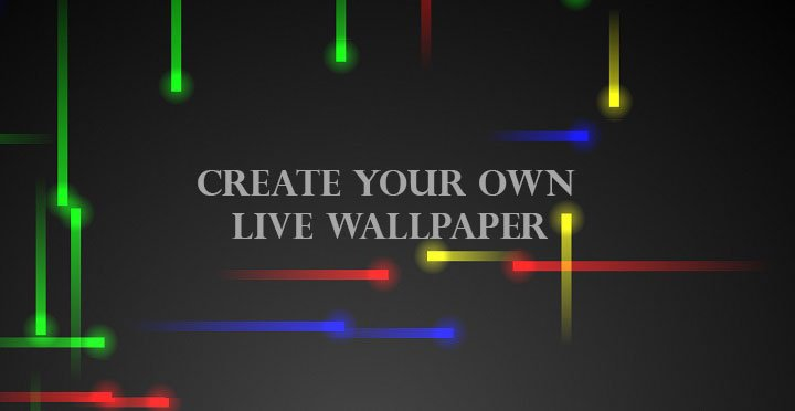How To Create Your Own Android Live Wallpaper App Droidviews