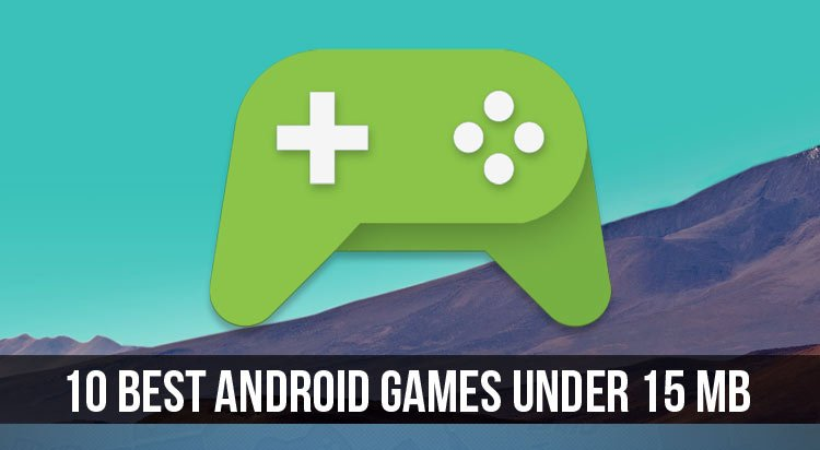 10 Best Android Games Under 15 MB | DroidViews