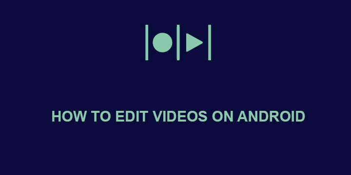 Edit Videos on Android