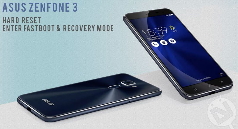 Hard Reset Asus Zenfone 3 and Enter Fastboot/ Recovery Mode