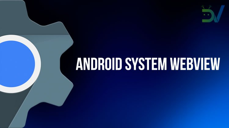 Android System WebView - All You Need to Know | DroidViews