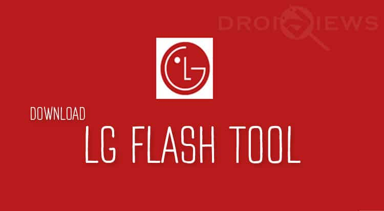 Download LG Flash Tool 2019 (All Versions) and LGUP Tool