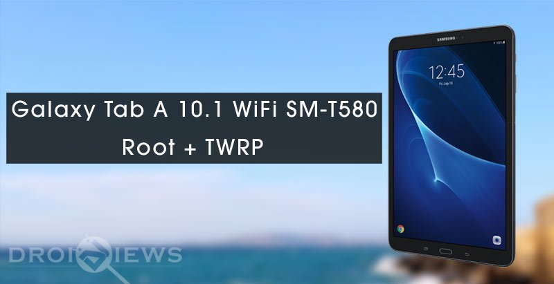 Root Galaxy Tab A 10 1 WiFi SM-T580 (2016) and Install TWRP