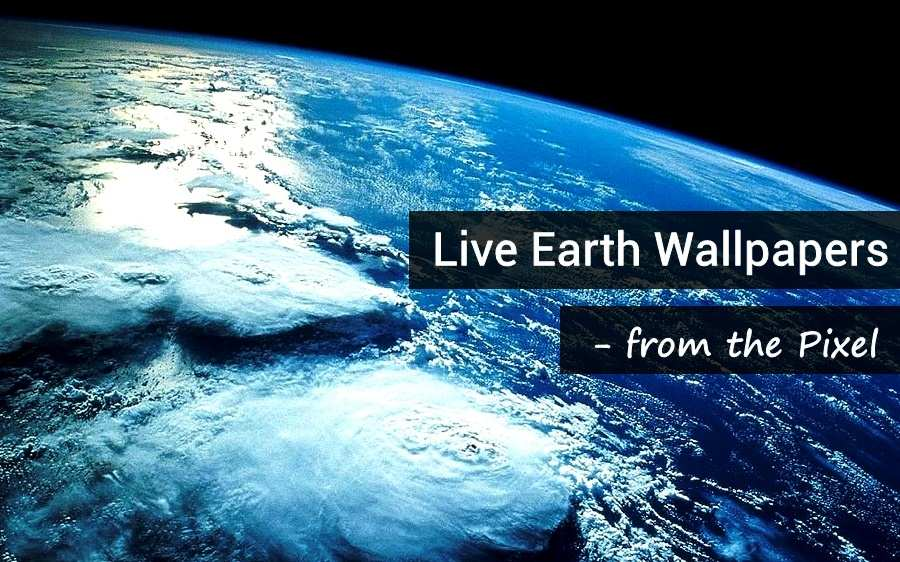 How To Get Pixels Live Earth Wallpapers On Your Phone