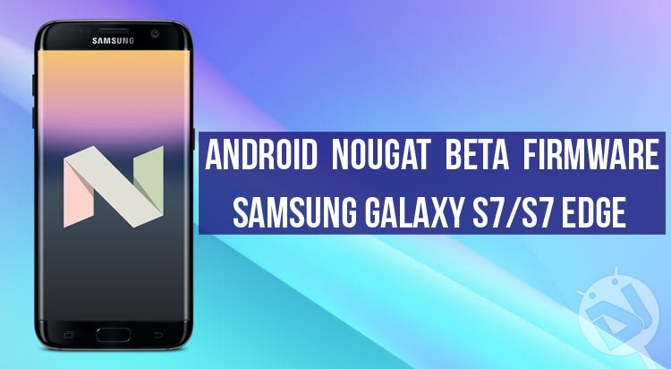Install Android Nougat Beta on Galaxy S7 / S7 Edge (G930F/G935F