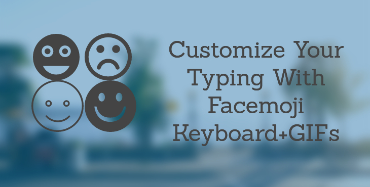 Customize Your Typing With Facemoji Keyboard+GIFs