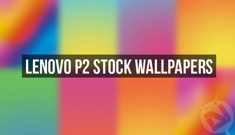 Download Lenovo P2 Stock Wallpapers (Full HD) | DroidViews
