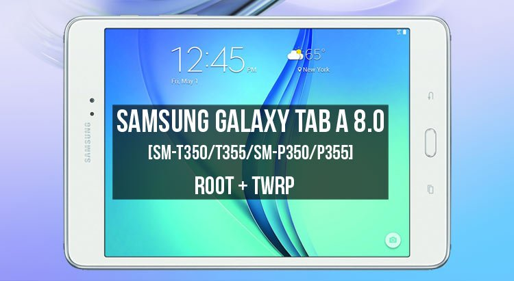 Root Galaxy Tab A 8 0 and Install TWRP [SM-T350/T355/SM-P350
