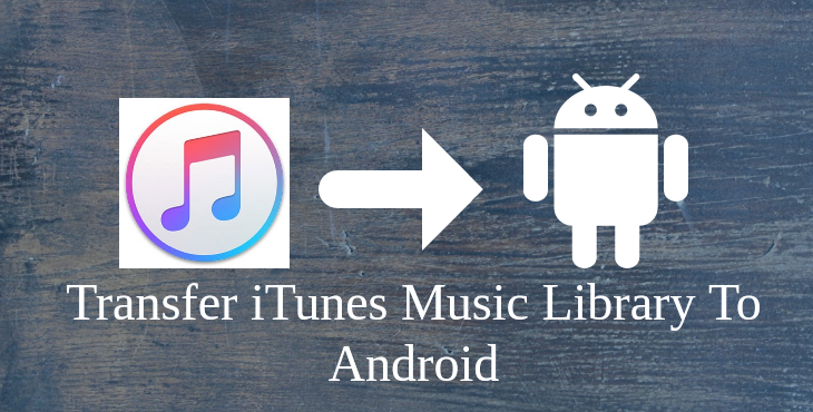 Transfer iTunes Music Library To Android