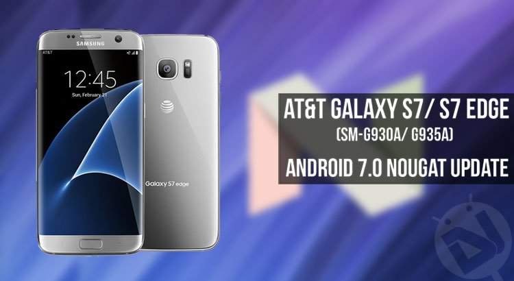 Install Android 7 0 Nougat on AT&T Galaxy S7/ S7 Edge (SM
