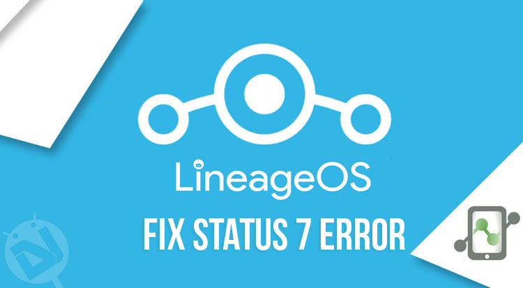 How to Fix Status 7 Error While Flashing Lineage OS ROM | DroidViews