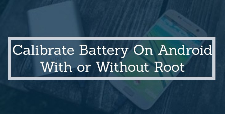 Calibrate Battery on Android With or Without Root