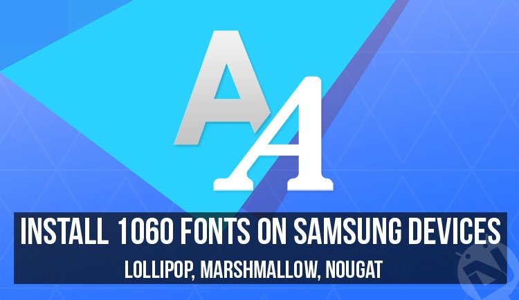 Install 1060 Fonts on Samsung Devices (Lollipop/ Nougat) | DroidViews
