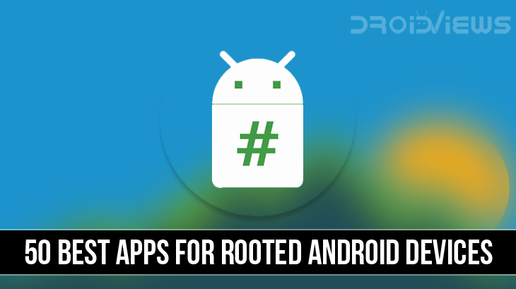 50 Best Root Apps for Android Devices (2019) | DroidViews