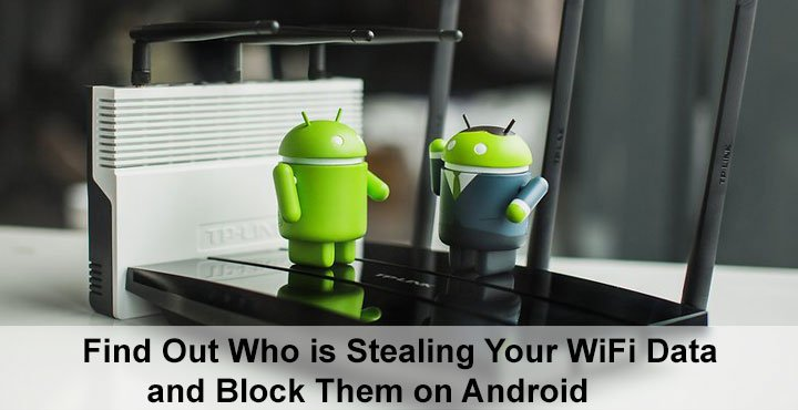 WiFi Data - Find Out Who is Stealing Your WiFi - Droid Views