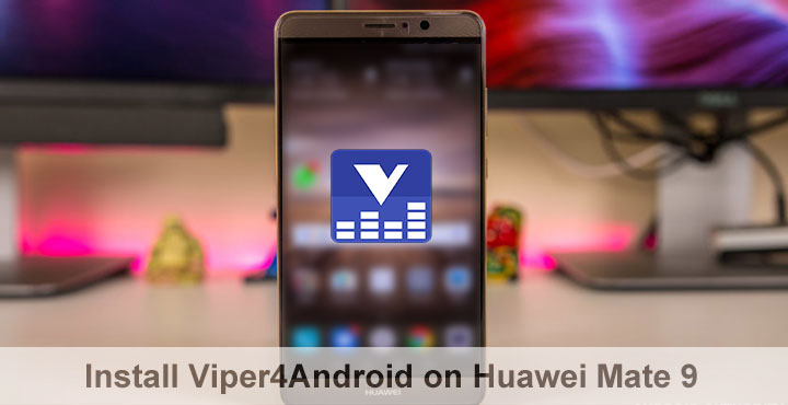 Install Viper4Android on Huawei Mate 9 | DroidViews
