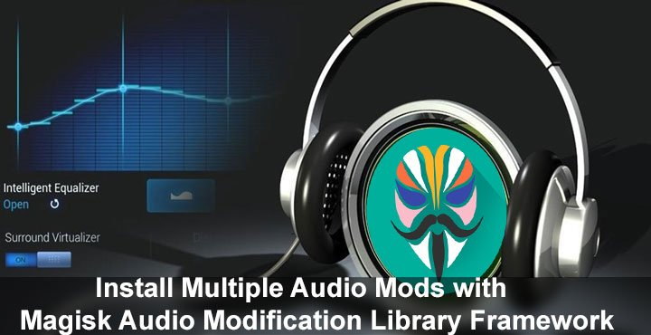 Install Multiple Audio Mods with Magisk Audio Modification