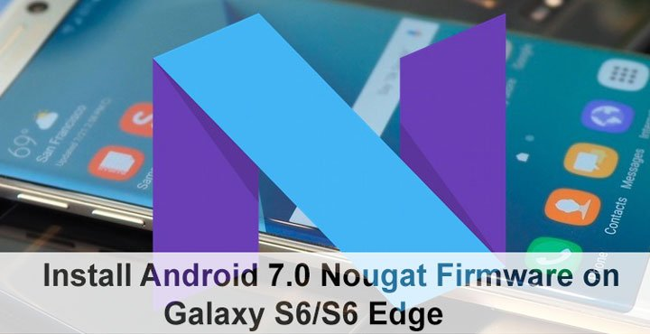 Install Android 7 0 Nougat Firmware on Galaxy S6/S6 Edge