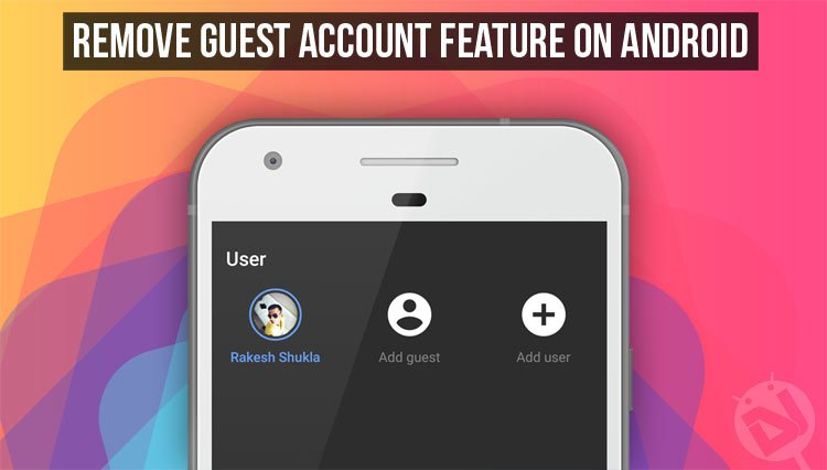 How to Remove Guest Account Feature on Android | DroidViews