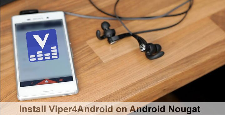 Install Viper4Android on Android Nougat | DroidViews