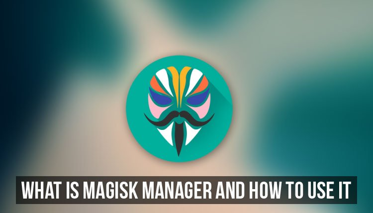 What is Magisk Manager and How to Use It