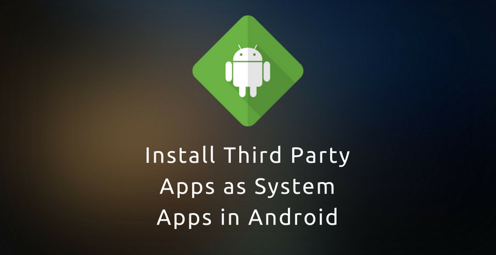 Apps as System Apps on Android
