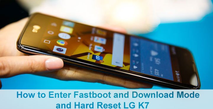 Enter Fastboot and Download Mode and Hard Reset LG K7 and