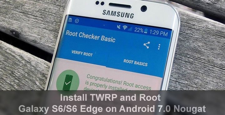 Install TWRP and Root Samsung Galaxy S6/S6 Edge on Android 7 0