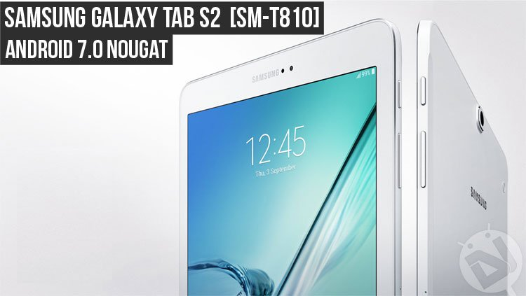 Install Android 7 0 Nougat Firmware on Galaxy Tab S2 SM-T810